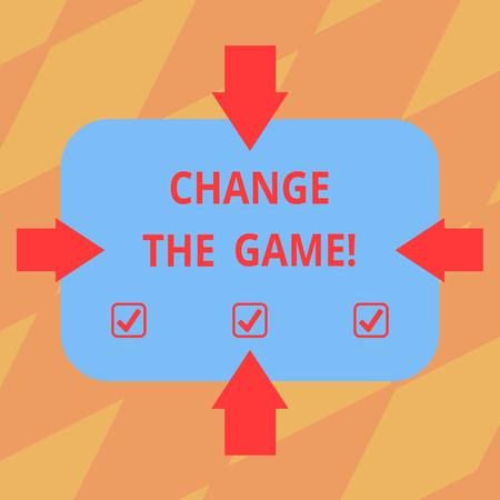 Text sign showing Change The Game. Conceptual photo Make a movement do something different new strategies Arrows on Four Sides of Blank Rectangular Shape Pointing Inward photo