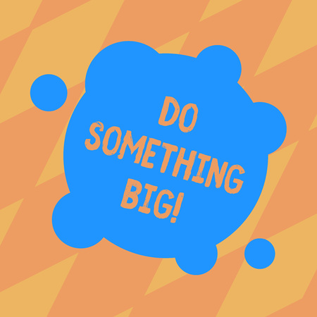 Text sign showing Do Something Big. Conceptual photo achieving a such position which is beyond expectations Blank Deformed Color Round Shape with Small Circles Abstract photo