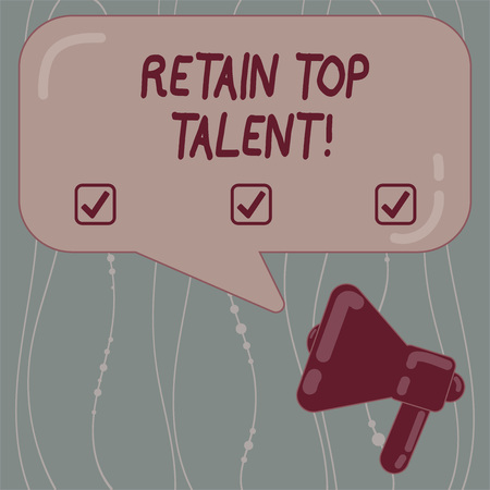 Text sign showing Retain Top Talent. Conceptual photo ability of organization to retain and keep its employees Megaphone photo and Blank Rectangular Color Speech Bubble with Reflection