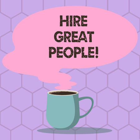 Conceptual hand writing showing Hire Great People. Business photo text pay demonstrating or company to do job for short period of time Mug of Hot Coffee with Blank Color Speech Bubble Steam icon 스톡 콘텐츠