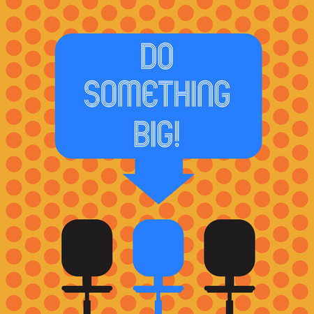 Writing note showing Do Something Big. Business photo showcasing achieving a such position which is beyond expectations Space Color Arrow Pointing to One of the Three Swivel Chairs
