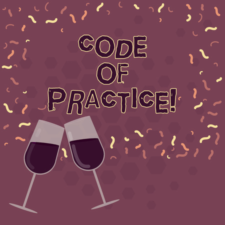 Word writing text Code Of Practice. Business concept for written rules explains how showing working particular job Filled Wine Glass Toasting for Celebration with Scattered Confetti photo