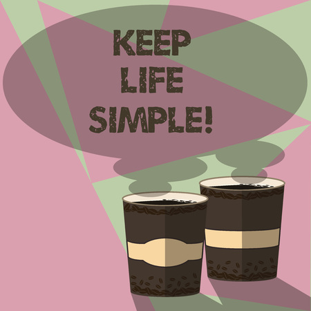 Conceptual hand writing showing Keep Life Simple. Business photo text invitation anyone not complexing things or matters Two To Go Cup with Beverage and Steam icon Speech Bubble