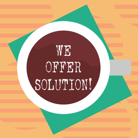 Word writing text We Offer Solution. Business concept for give means of solving problem or dealing with situation Top View of Drinking Cup Filled with Beverage on Color Paper photo