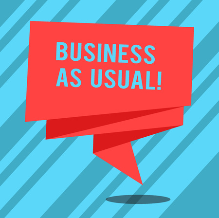 Text sign showing Business As Usual. Conceptual photo ongoing and unchanging state affairs despite difficulties Folded 3D Ribbon Strip Solid Color Blank Sash photo for Celebration