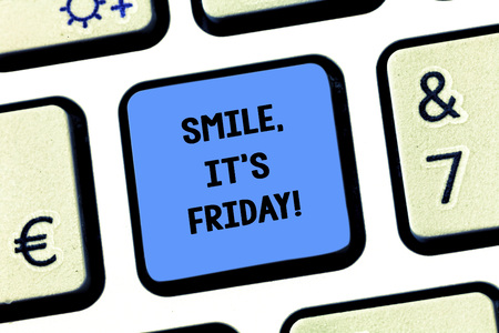 Handwriting text writing Smile It S Is Friday. Concept meaning be pleased kind or amused facial expression at weekend Keyboard key Intention to create computer message pressing keypad idea