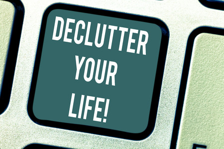 Word writing text Declutter Your Life. Business concept for remove unnecessary items from untidy overcrowded place Keyboard key Intention to create computer message pressing keypad idea