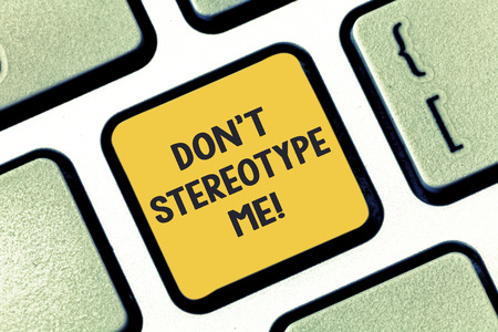 Writing note showing Don T Stereotype Me. Business photo showcasing any thought widely adopted by specific types individuals Keyboard key Intention to create computer message pressing keypad idea