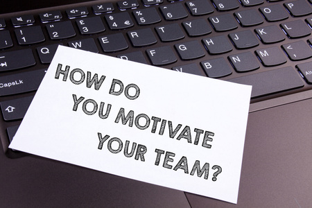 Text sign showing How Do You Motivate Your Teamquestion. Conceptual photo Strategies to maintain motivation