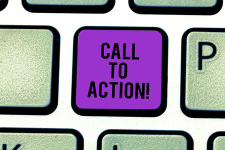 Text sign showing Call To Action. Conceptual photo Encourage Decision Move to advance Successful strategy Keyboard key Intention to create computer message pressing keypad idea