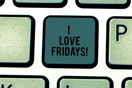 Text sign showing I Love Fridays. Conceptual photo Affection for the start of the weekend enjoy days off Keyboard key Intention to create computer message pressing keypad idea