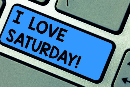 Writing note showing I Love Saturday. Business photo showcasing To have affection for the weekend happy excited relax Keyboard key Intention to create computer message pressing keypad idea