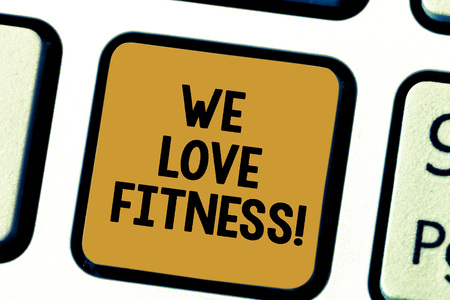 Word writing text We Love Fitness. Business concept for Having affection for sport exercises good healthy diet Keyboard key Intention to create computer message pressing keypad idea