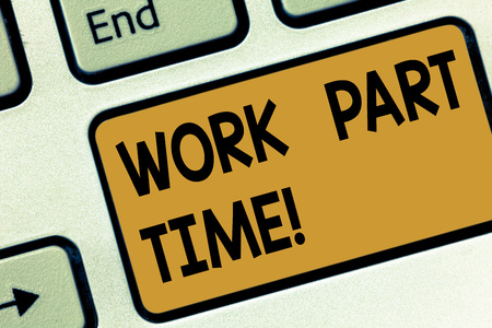 Text sign showing Work Part Time. Conceptual photo A job that is not peranalysisent but able to perform well Keyboard key Intention to create computer message pressing keypad idea