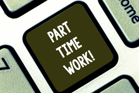 Text sign showing Part Time Work. Conceptual photo A job that is not peranalysisent but able to perform well Keyboard key Intention to create computer message pressing keypad idea