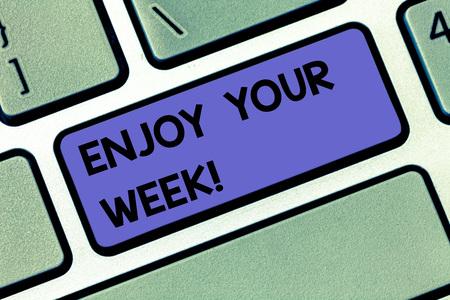 Handschrifttext Genießen Sie Ihre Woche. Begriff Sinne die besten Wünsche für den Beginn der Wochentage haben tolle Tage Taste der Tastatur Absicht, Computernachricht durch Drücken der Tastatur Idee zu erstellen create