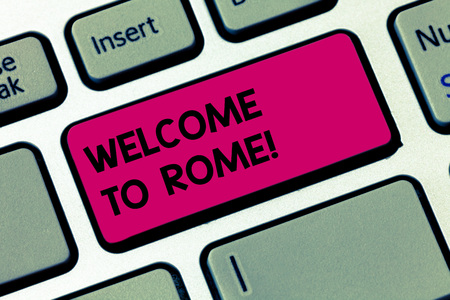 Word writing text Welcome To Rome. Business concept for Arriving to Italia capital city knowing other cultures Keyboard key Intention to create computer message pressing keypad idea