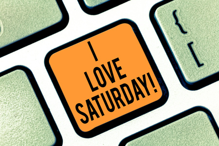 Text sign showing I Love Saturday. Conceptual photo To have affection for the weekend happy excited relax Keyboard key Intention to create computer message pressing keypad idea