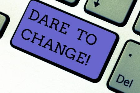 Conceptual hand writing showing Dare To Change. Business photo showcasing Do not be afraid to make changes for good Innovation Keyboard key Intention to create computer message idea Stok Fotoğraf - 116992115