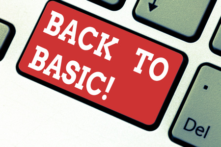 Handwriting text writing Back To Basic. Concept meaning Return simple things Fundamental Essential Primary basis Keyboard key Intention to create computer message pressing keypad idea