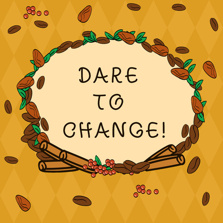 Handwriting text Dare To Change. Concept meaning Do not be afraid to make changes for good Innovation Wreath Made of Different Color Seeds Leaves and Rolled Cinnamon photo Stok Fotoğraf - 117044754