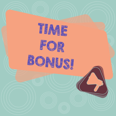 Text sign showing Time For Bonus. Conceptual photo a sum of money added to a demonstrating s is wages as a reward Megaphone Inside Triangle and Blank Color Rectangle for Announcement