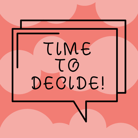 Writing note showing Time To Decide. Business photo showcasing Right moment for make a choice between some alternatives Rectangular Outline Transparent Comic Speech Bubble photo Blank Space
