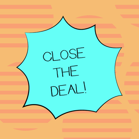 Word writing text Close The Deal. Business concept for Agreement for business Successful working on a team Blank Color Explosion Blast Scream Speech Bubble photo for Promotion Ads