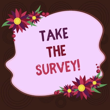Writing note showing Take The Survey. Business photo showcasing Fill in the questionnaire to give feedback from service Blank Uneven Color Shape with Flowers Border for Cards Invitation Ads Foto de archivo