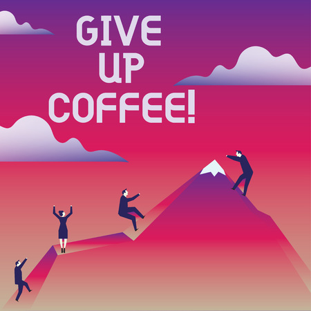 Writing note showing Give Up Coffee. Business photo showcasing Stop drinking hot beverages with caffeine healthy diet
