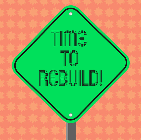 Writing note showing Time To Rebuild. Business photo showcasing Right moment to renovate spaces or strategies to innovate Diamond Shape Color Road Warning Signage with One Leg Stand