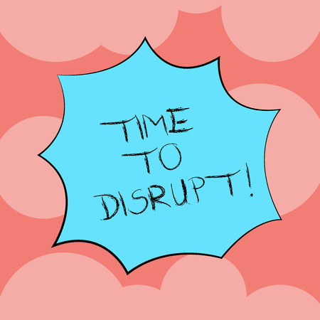 Writing note showing Time To Disrupt. Business photo showcasing Moment of disruption innovation required right now Explosion Blast Scream Speech Bubble for Promotion Ads