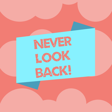 Writing note showing Never Look Back. Business photo showcasing Do not have regrets for your actions be optimistic Blank Color Folded Banner Strip Flat Style Announcement Poster