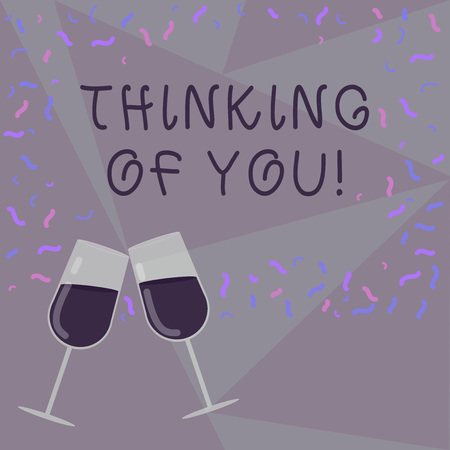 Text sign showing Thinking Of You. Conceptual photo To have somebody on mind remembering a demonstrating with love Filled Wine Glass Toasting for Celebration with Scattered Confetti photo