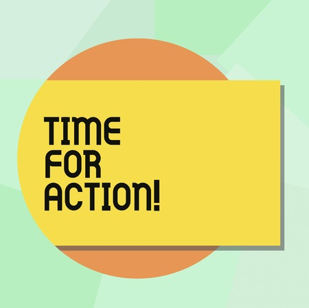 Conceptual hand writing showing Time For Action. Business photo showcasing Getting ready to start doing encouragement Go fast Rectangular Color Shape with Shadow Coming Out from a Circle