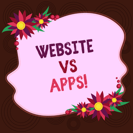 Writing note showing Website Vs Apps. Business photo showcasing Doubt between using a webpage or an online application Blank Uneven Color Shape with Flowers Border for Cards Invitation Ads