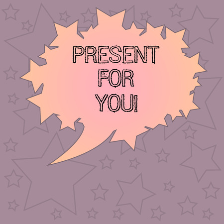 Handwriting text writing Present For You. Concept meaning To receive a gift surprise special occasion appreciation Blank Oval Color Speech Bubble with Stars as Outline photo Text Space
