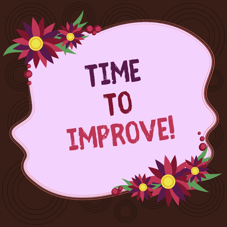 Writing note showing Time To Improve. Business photo showcasing Telling someone to develop himself Study hard Courses Blank Uneven Color Shape with Flowers Border for Cards Invitation Ads