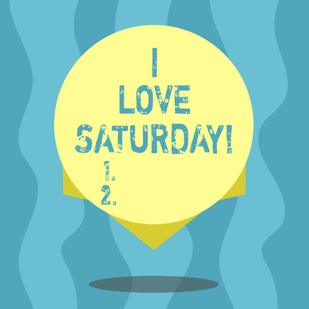Conceptual hand writing showing I Love Saturday. Business photo text To have affection for the weekend happy excited relax Blank Color Circle with Shadow and Design at the Edge
