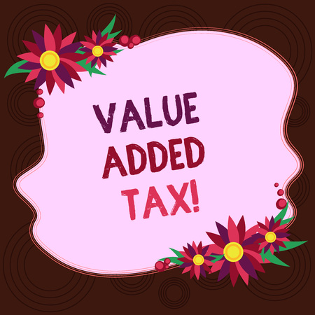 Writing note showing Value Added Tax. Business photo showcasing Amount of money added to cover production and distribution Blank Uneven Color Shape with Flowers Border for Cards Invitation Ads