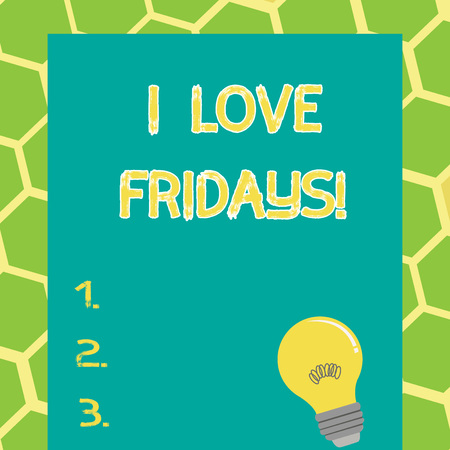 Writing note showing I Love Fridays. Business photo showcasing Affection for the start of the weekend enjoy days off