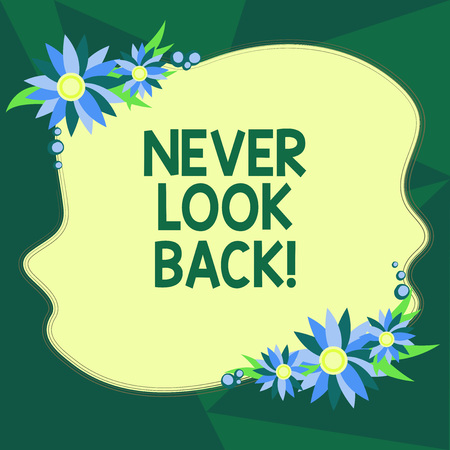 Writing note showing Never Look Back. Business photo showcasing Do not have regrets for your actions be optimistic Blank Uneven Color Shape with Flowers Border for Cards Invitation Ads Standard-Bild