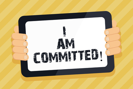 Text sign showing I Am Committed. Conceptual photo To be engage with a cause or someone in particular Commitment