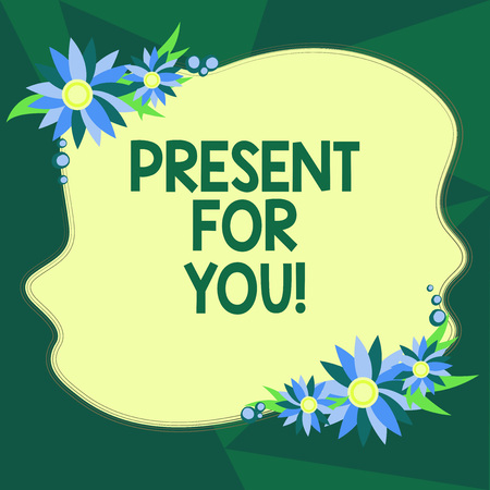 Writing note showing Present For You. Business photo showcasing To receive a gift surprise special occasion appreciation Blank Uneven Color Shape with Flowers Border for Cards Invitation Ads