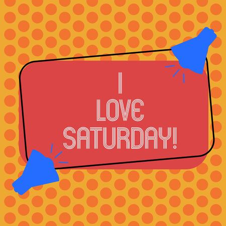 Writing note showing I Love Saturday. Business photo showcasing To have affection for the weekend happy excited relax Two Megaphone with Sound icon on Color Outlined Rectangular Shape