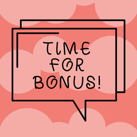 Writing note showing Time For Bonus. Business photo showcasing a sum of money added to a demonstrating s is wages as a reward Rectangular Outline Transparent Comic Speech Bubble photo Blank Space