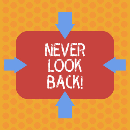 Writing note showing Never Look Back. Business photo showcasing Do not have regrets for your actions be optimistic Arrows on Four Sides of Blank Rectangular Shape Pointing Inward photo