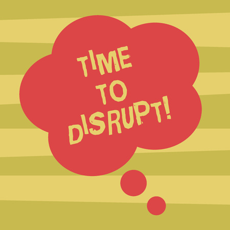 Text sign showing Time To Disrupt. Conceptual photo Moment of disruption innovation required right now Blank Color Floral Shape Thought Speech Bubble photo for Presentation Ads