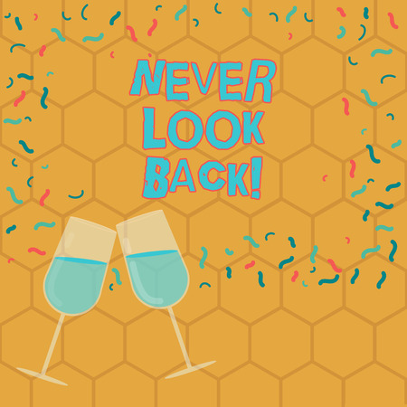 Text sign showing Never Look Back. Conceptual photo Do not have regrets for your actions be optimistic Filled Wine Glass Toasting for Celebration with Scattered Confetti photo