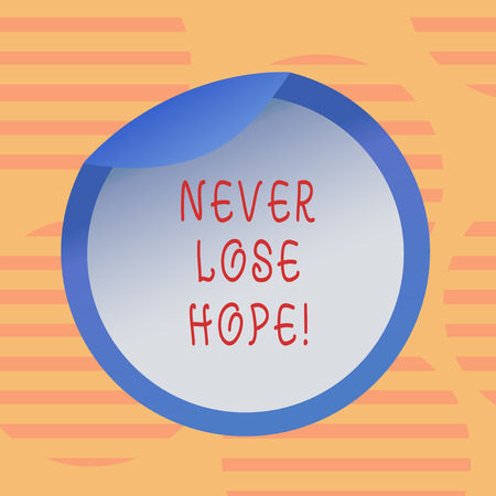 Word writing text Never Lose Hope. Business concept for Be positive optimistic have motivation to keep going Bottle Packaging Blank Lid Carton Container Easy to Open Foil Seal Cover